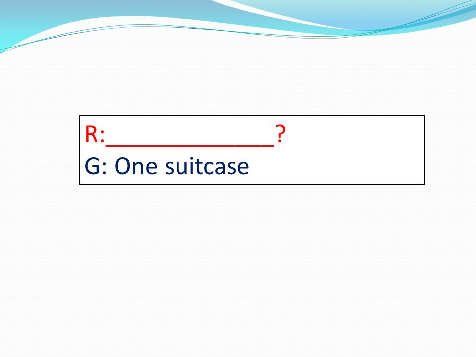 R:_____________? G: One suitcase
