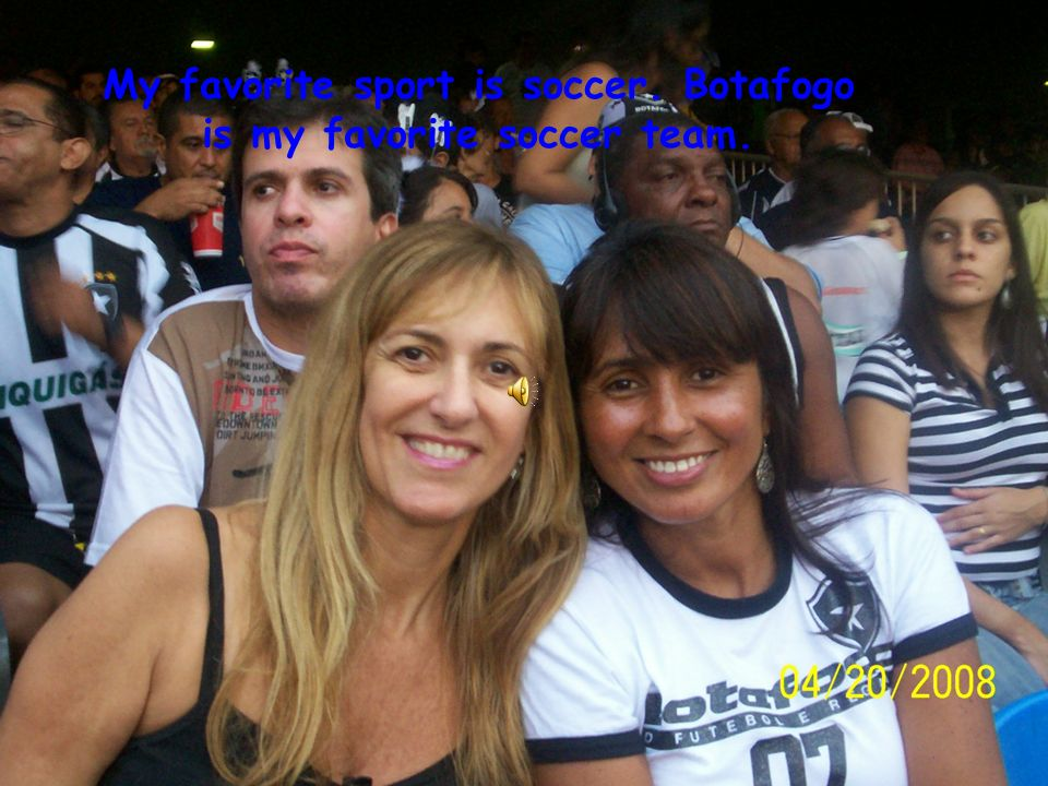 My favorite sport is soccer. Botafogo is my favorite soccer team.