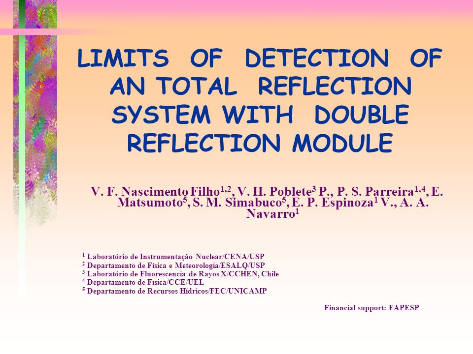 LIMITS OF DETECTION OF AN TOTAL REFLECTION SYSTEM WITH DOUBLE REFLECTION MODULE V. F. Nascimento Filho 1,2, V. H. Poblete 3 P., P. S. Parreira 1,4, E.