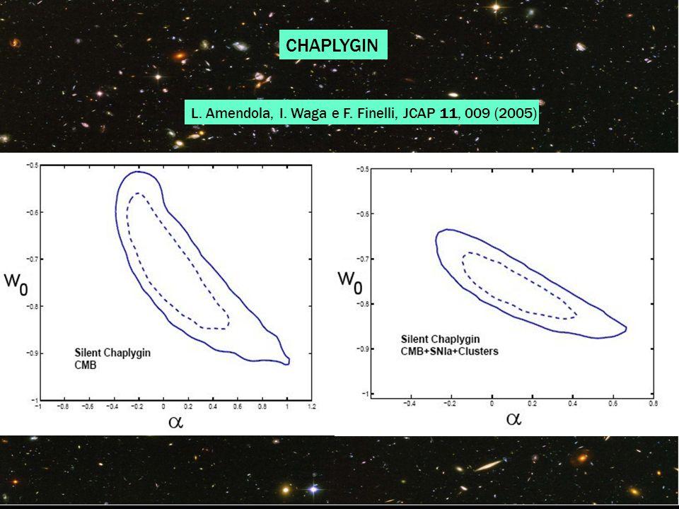 L. Amendola, I. Waga e F. Finelli, JCAP 11, 009 (2005) CHAPLYGIN