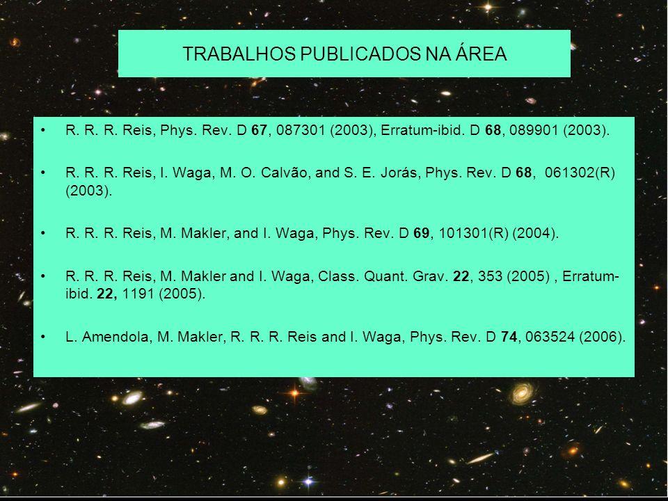 TRABALHOS PUBLICADOS NA ÁREA R. R. R. Reis, Phys. Rev. D 67, 087301 (2003), Erratum-ibid. D 68, 089901 (2003). R. R. R. Reis, I. Waga, M. O. Calvão, a