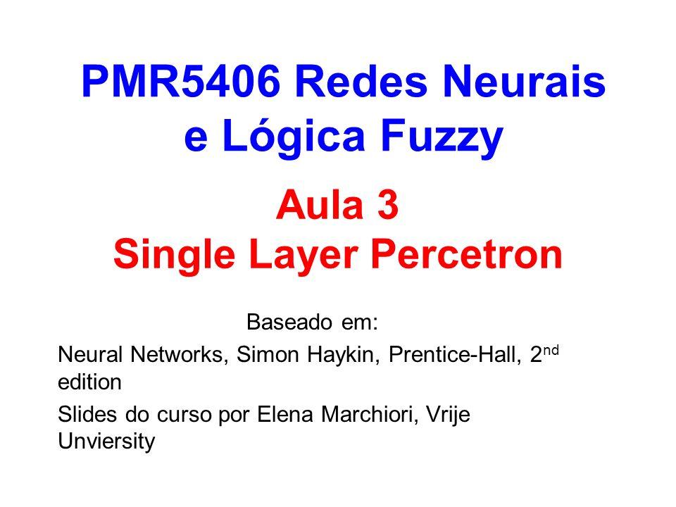 Aula 3 Single Layer Percetron Baseado em: Neural Networks, Simon Haykin, Prentice-Hall, 2 nd edition Slides do curso por Elena Marchiori, Vrije Unvier