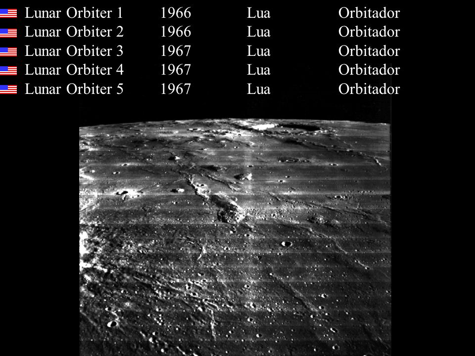 Lunar Orbiter 1 1966 Lua Orbitador Lunar Orbiter 2 1966 Lua Orbitador Lunar Orbiter 3 1967 Lua Orbitador Lunar Orbiter 4 1967 Lua Orbitador Lunar Orbiter 5 1967 Lua Orbitador