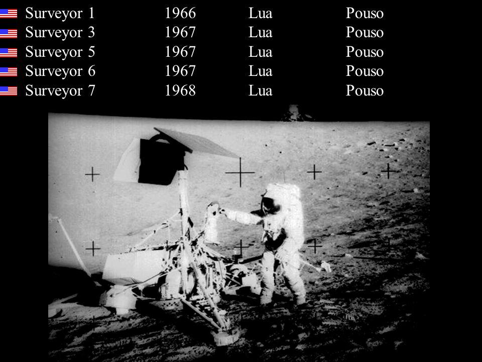Surveyor 1 1966 Lua Pouso Surveyor 3 1967 Lua Pouso Surveyor 5 1967 Lua Pouso Surveyor 6 1967 Lua Pouso Surveyor 7 1968 Lua Pouso