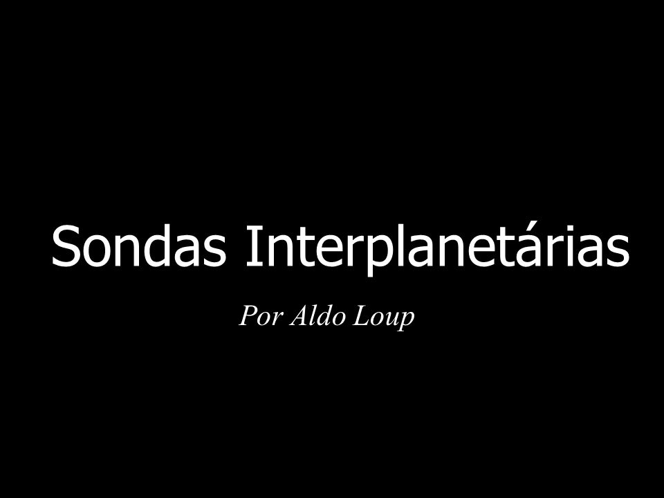 Sondas Interplanetárias Por Aldo Loup