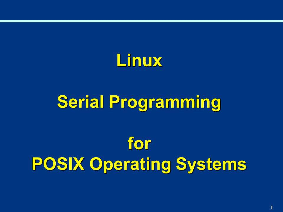 1 Linux Serial Programming for POSIX Operating Systems
