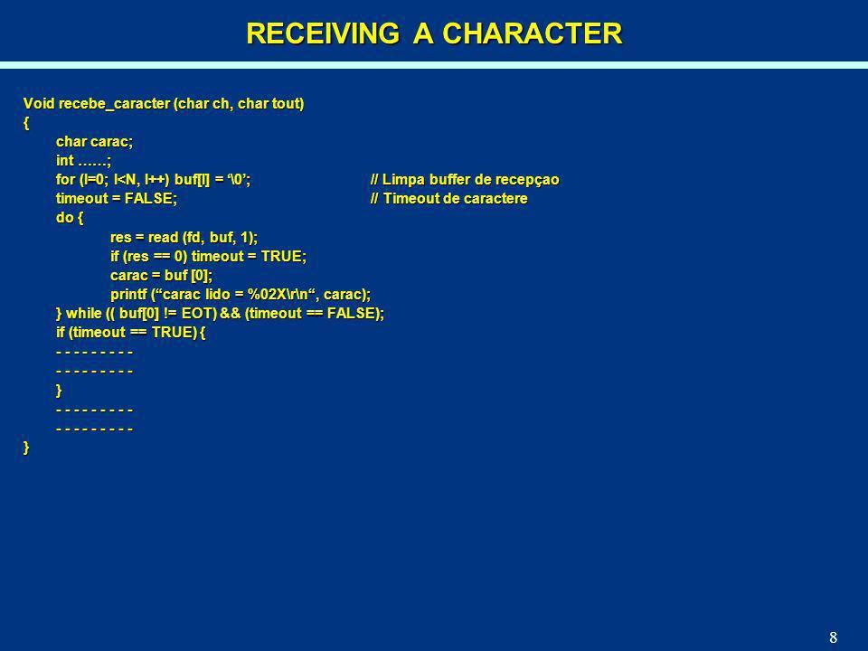 8 Void recebe_caracter (char ch, char tout) { char carac; int ……; for (I=0; I<N, I++) buf[I] = \0; // Limpa buffer de recepçao timeout = FALSE;// Time