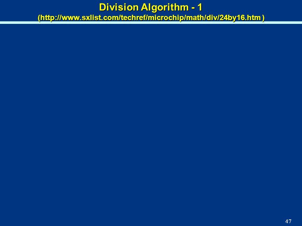 47 Division Algorithm - 1 (http://www.sxlist.com/techref/microchip/math/div/24by16.htm )