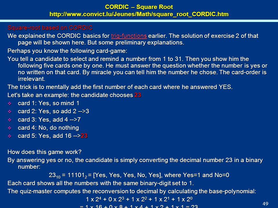 49 CORDIC – Square Root http://www.convict.lu/Jeunes/Math/square_root_CORDIC.htm Square-root based on CORDIC We explained the CORDIC basics for trig-f