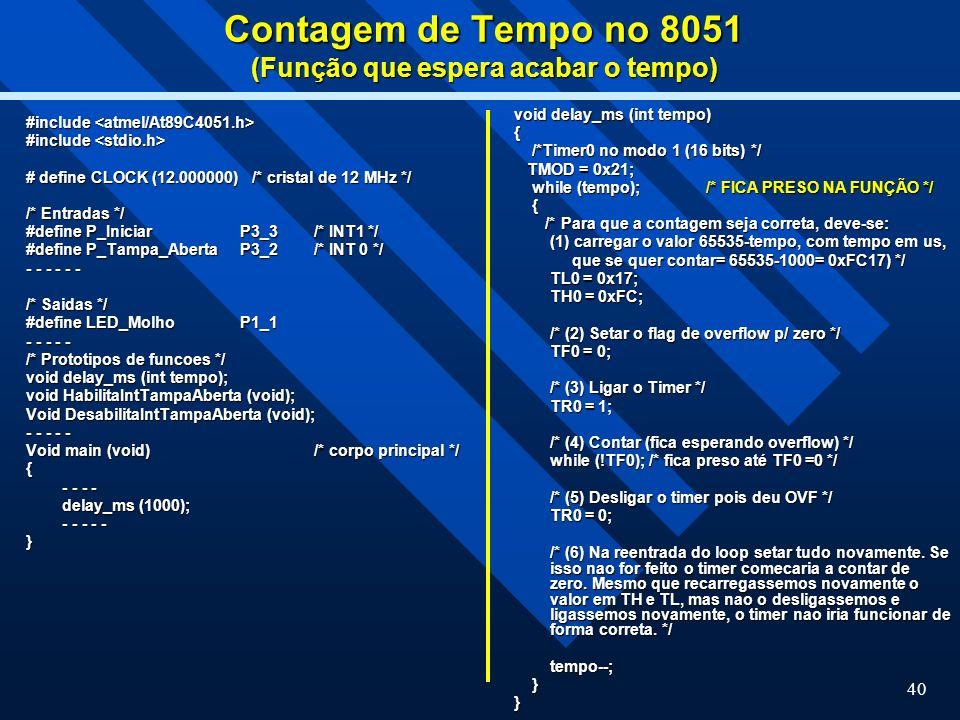 40 Contagem de Tempo no 8051 (Função que espera acabar o tempo) #include #include # define CLOCK (12.000000) /* cristal de 12 MHz */ /* Entradas */ #d