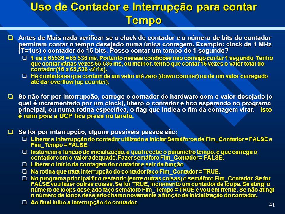 41 Uso de Contador e Interrupção para contar Tempo Antes de Mais nada verificar se o clock do contador e o número de bits do contador permitem contar