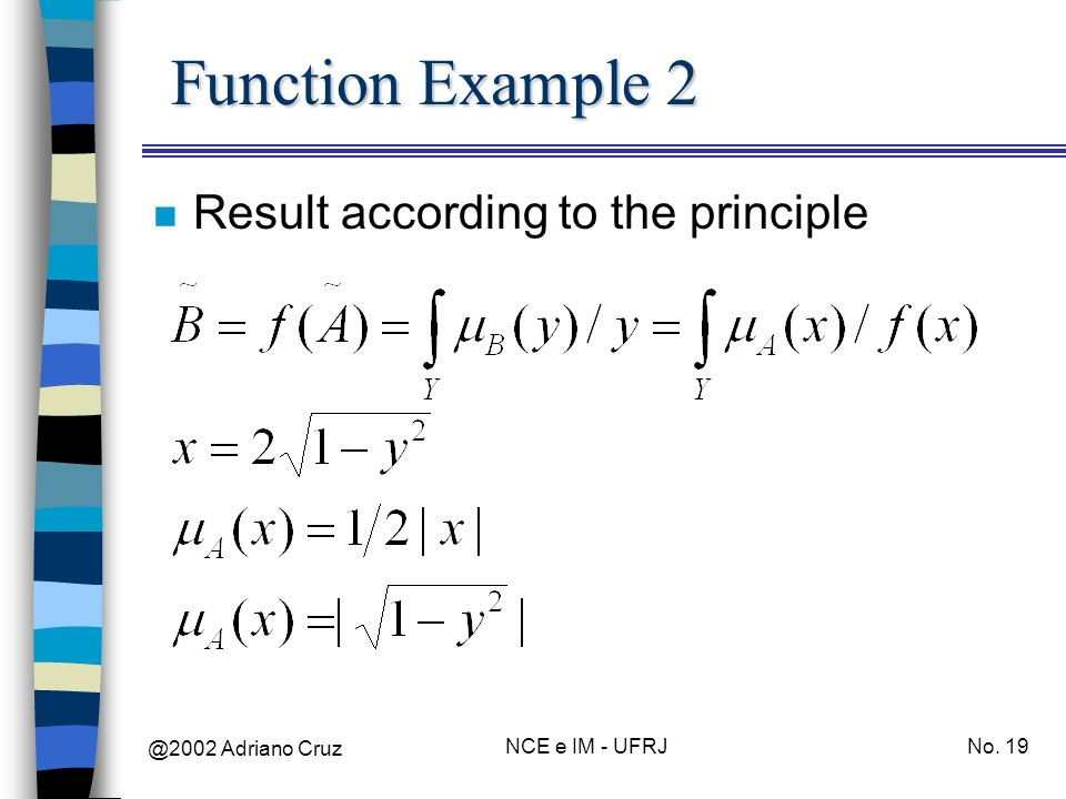 @2002 Adriano Cruz NCE e IM - UFRJNo. 19 Function Example 2 n Result according to the principle