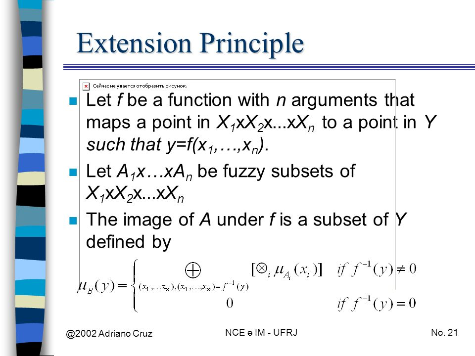 @2002 Adriano Cruz NCE e IM - UFRJNo. 21 Extension Principle n Let f be a function with n arguments that maps a point in X 1 xX 2 x...xX n to a point