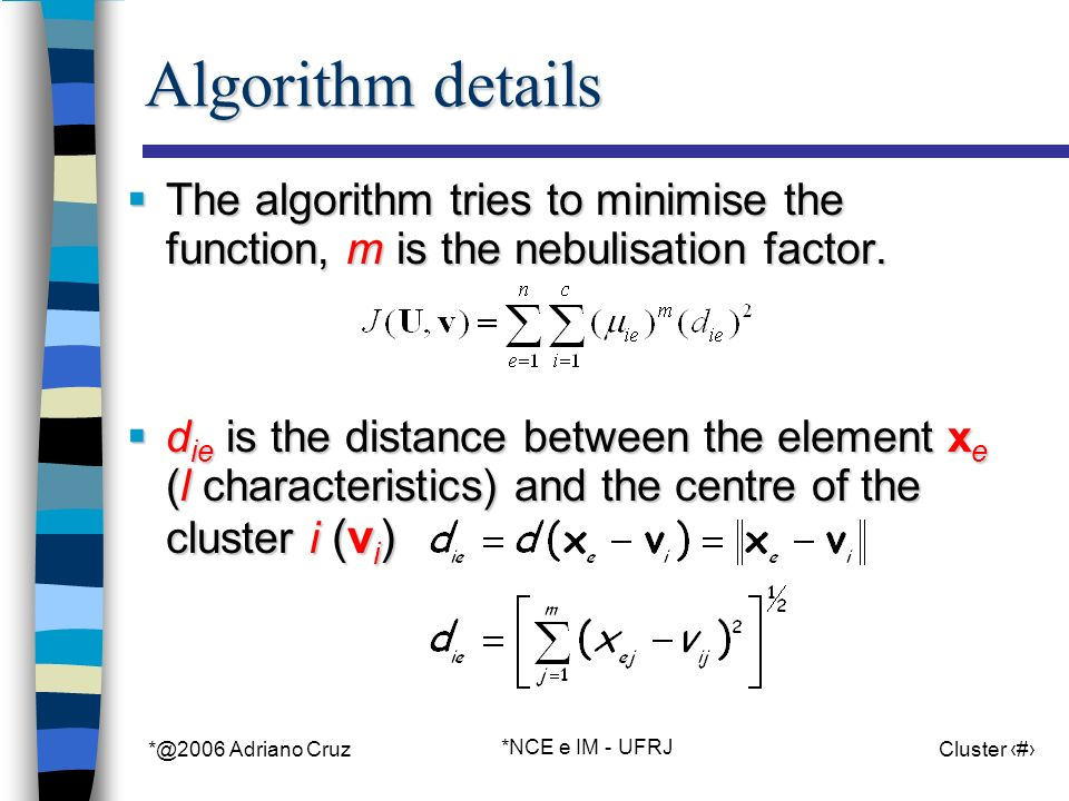*@2006 Adriano Cruz *NCE e IM - UFRJ Cluster 45 Algorithm details The algorithm tries to minimise the function, m is the nebulisation factor.