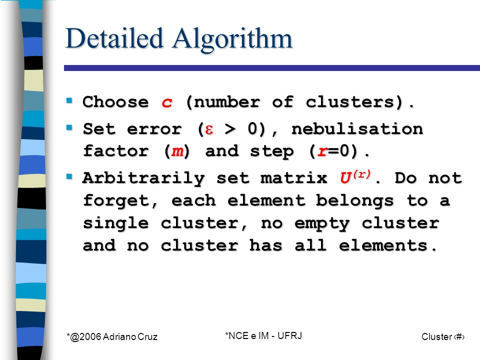 *@2006 Adriano Cruz *NCE e IM - UFRJ Cluster 48 Detailed Algorithm Choose c (number of clusters). Choose c (number of clusters). Set error ( > 0), neb