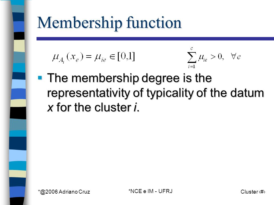 *@2006 Adriano Cruz *NCE e IM - UFRJ Cluster 55 Membership function The membership degree is the representativity of typicality of the datum x for the cluster i.