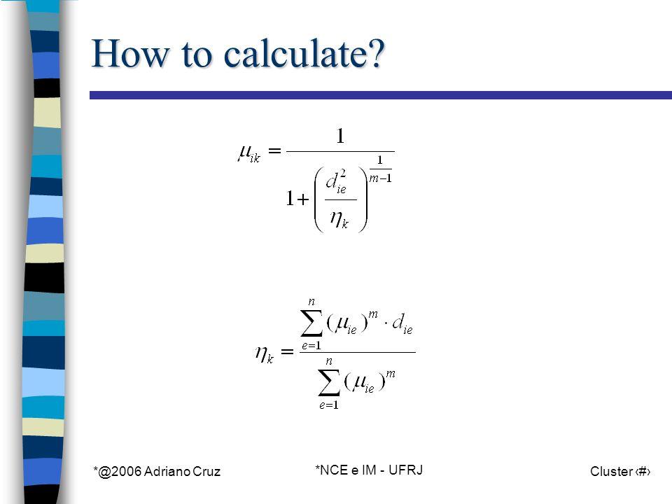 *@2006 Adriano Cruz *NCE e IM - UFRJ Cluster 57 How to calculate?
