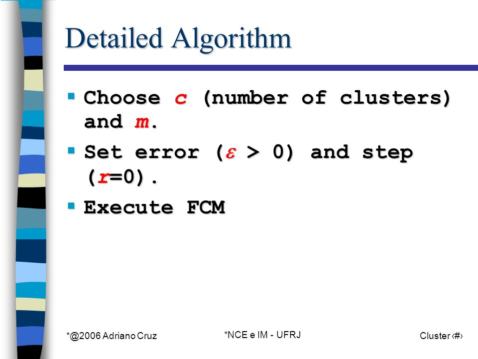 *@2006 Adriano Cruz *NCE e IM - UFRJ Cluster 58 Detailed Algorithm Choose c (number of clusters) and m. Choose c (number of clusters) and m. Set error