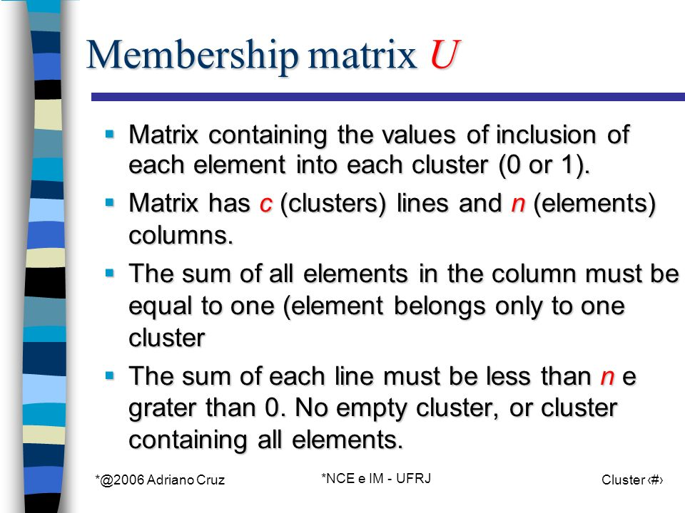 *@2006 Adriano Cruz *NCE e IM - UFRJ Cluster 7 Membership matrix U Matrix containing the values of inclusion of each element into each cluster (0 or 1