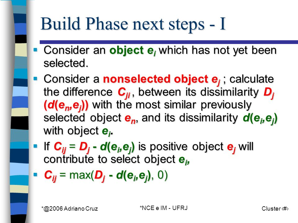*@2006 Adriano Cruz *NCE e IM - UFRJ Cluster 33 Build Phase next steps - I Consider an object e i which has not yet been selected.