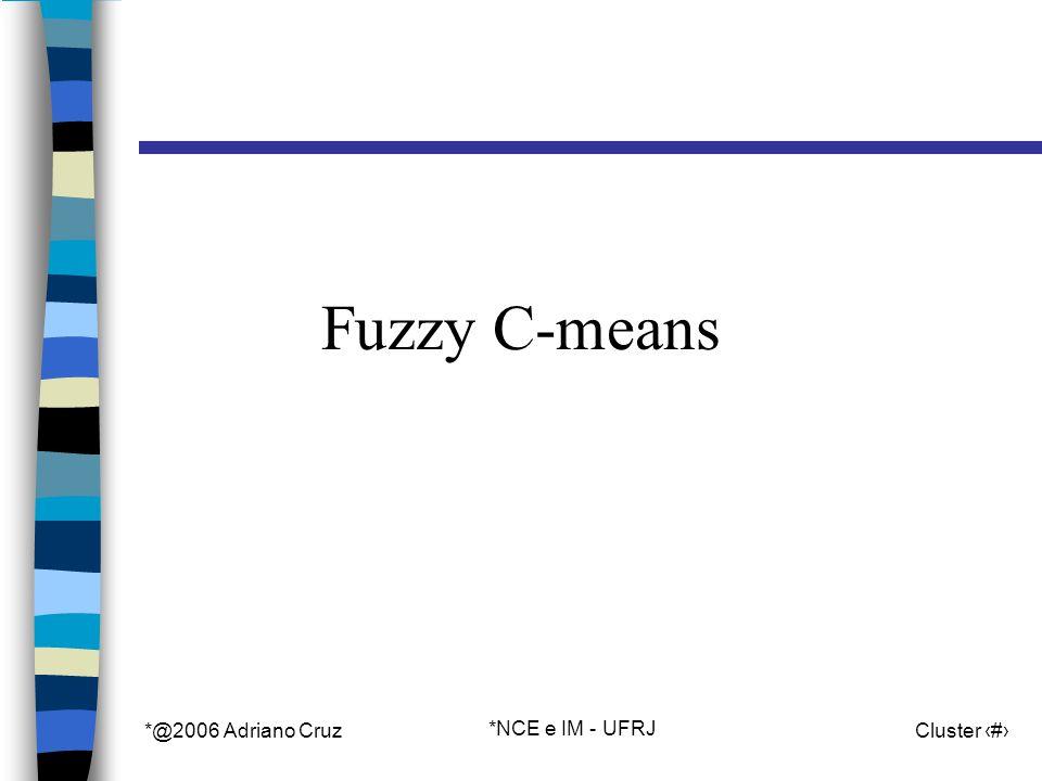 *@2006 Adriano Cruz *NCE e IM - UFRJ Cluster 51 Fuzzy C-means