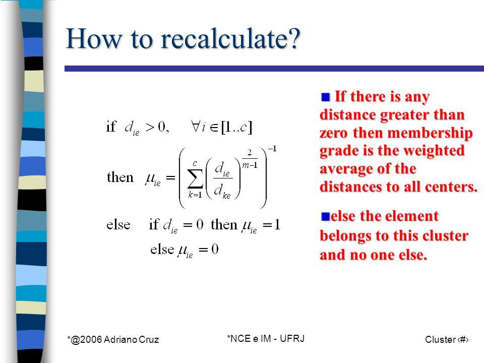 *@2006 Adriano Cruz *NCE e IM - UFRJ Cluster 65 How to recalculate.