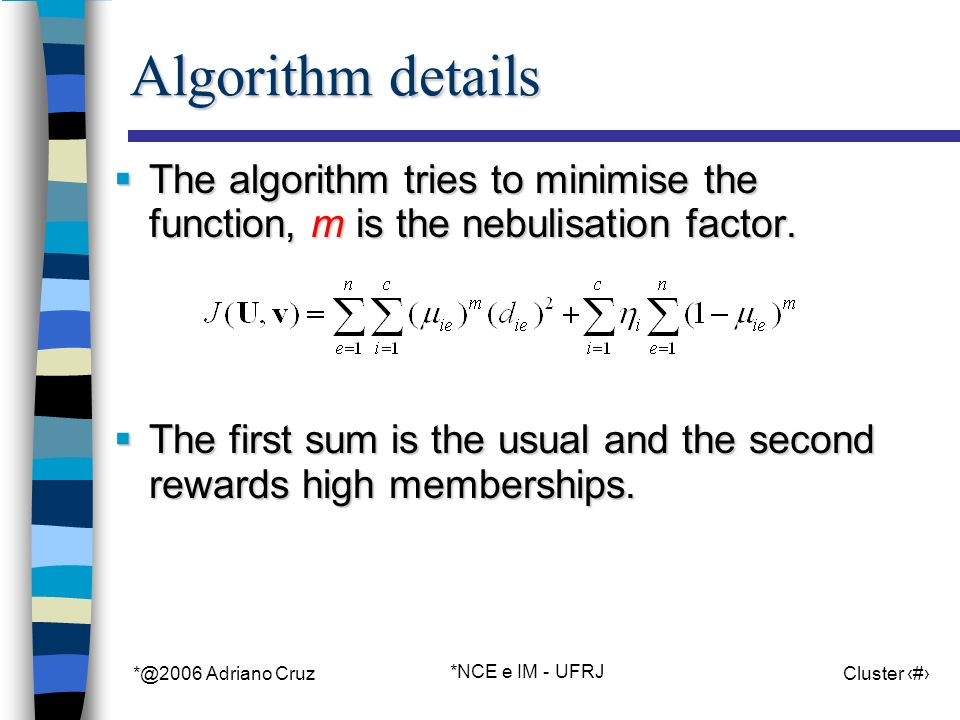 *@2006 Adriano Cruz *NCE e IM - UFRJ Cluster 71 Algorithm details The algorithm tries to minimise the function, m is the nebulisation factor.