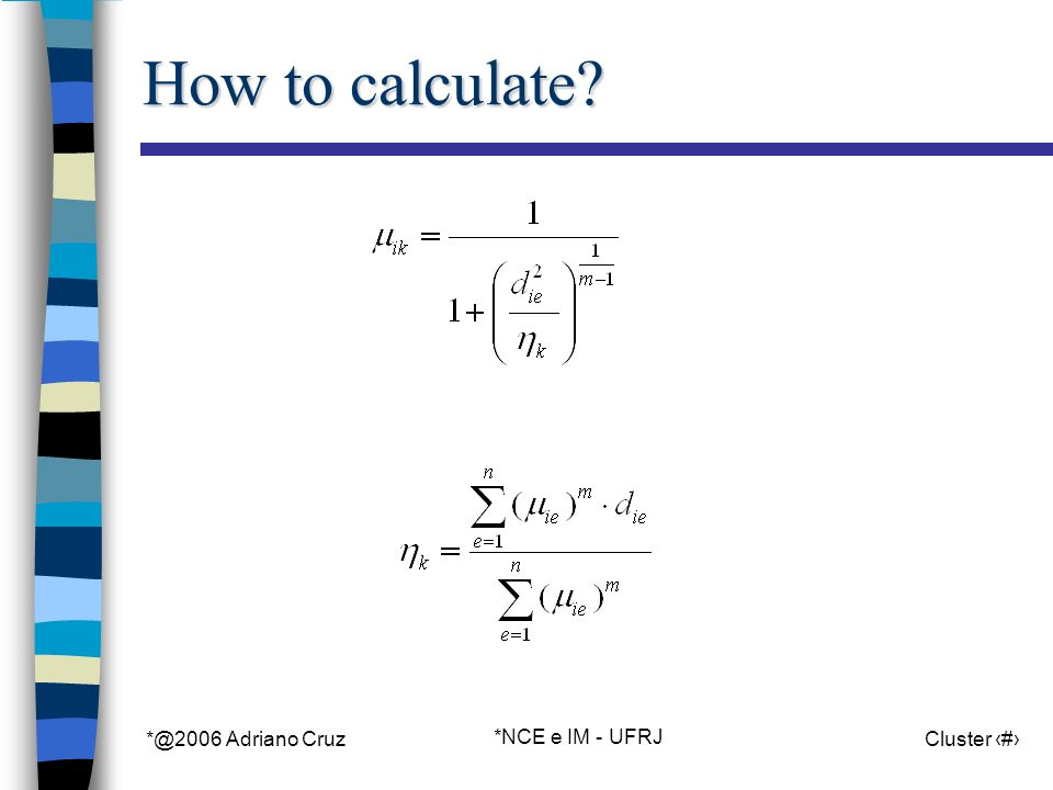 *@2006 Adriano Cruz *NCE e IM - UFRJ Cluster 72 How to calculate