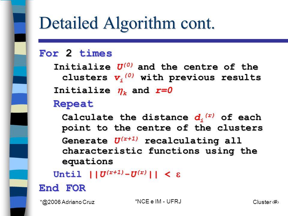 *@2006 Adriano Cruz *NCE e IM - UFRJ Cluster 74 Detailed Algorithm cont.