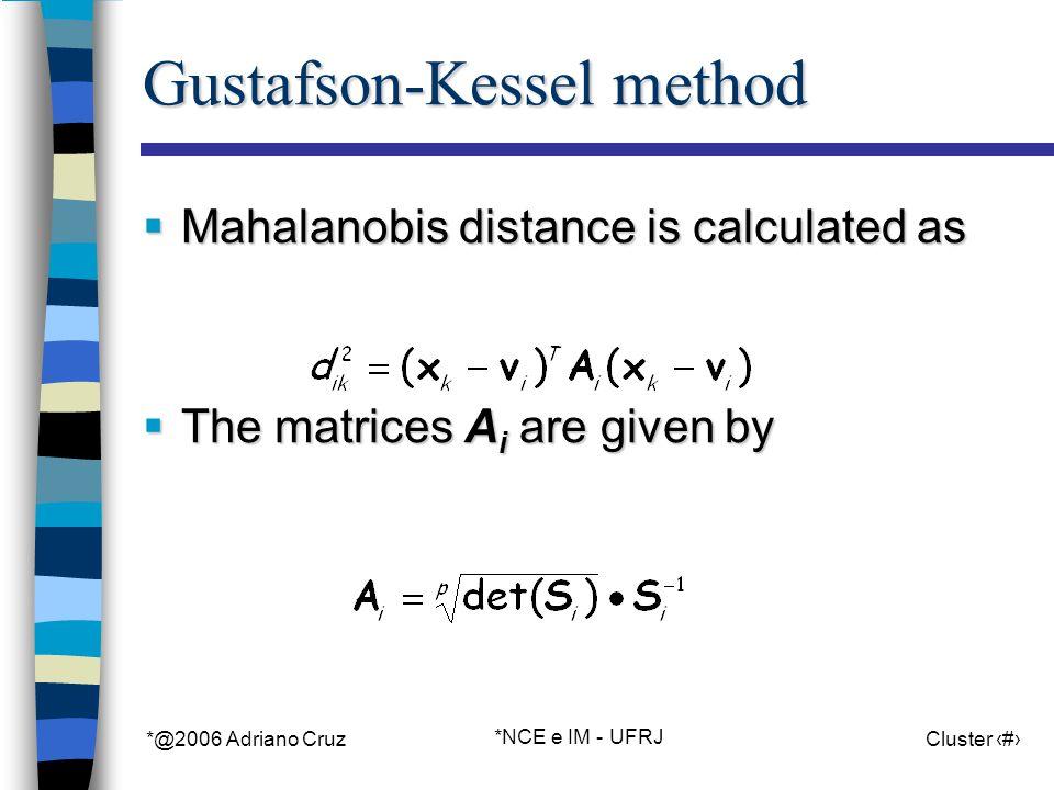 *@2006 Adriano Cruz *NCE e IM - UFRJ Cluster 77 Gustafson-Kessel method Mahalanobis distance is calculated as Mahalanobis distance is calculated as The matrices A i are given by The matrices A i are given by