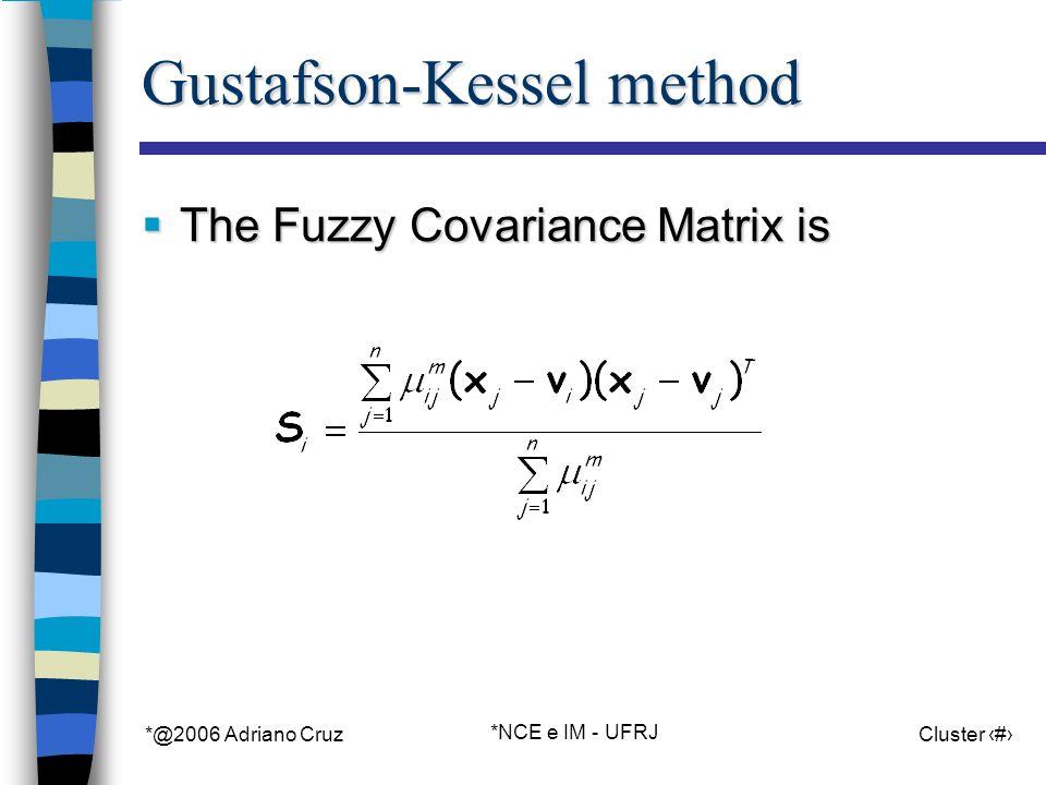 *@2006 Adriano Cruz *NCE e IM - UFRJ Cluster 78 Gustafson-Kessel method The Fuzzy Covariance Matrix is The Fuzzy Covariance Matrix is
