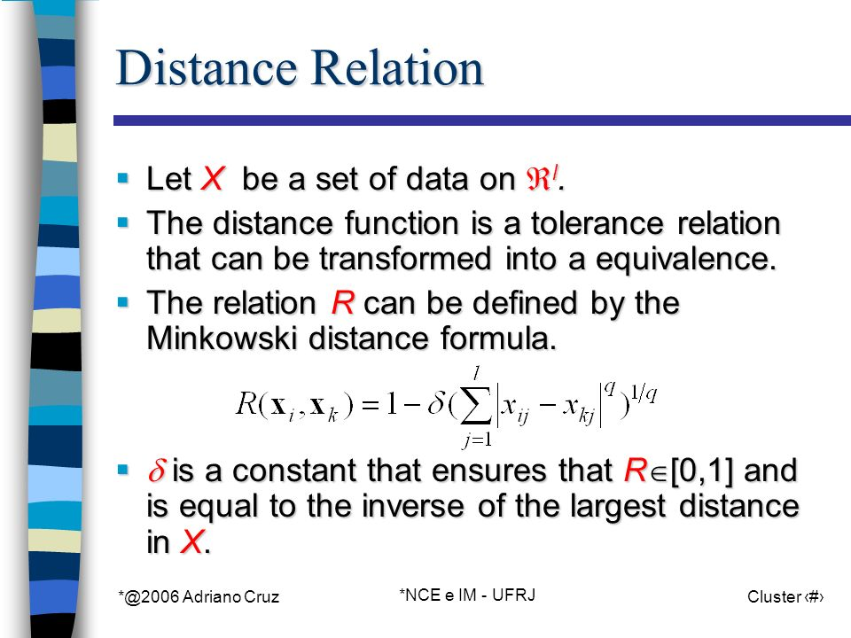 *@2006 Adriano Cruz *NCE e IM - UFRJ Cluster 98 Distance Relation Let X be a set of data on l.