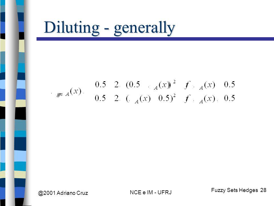 @2001 Adriano Cruz NCE e IM - UFRJ Fuzzy Sets Hedges 28 Diluting - generally