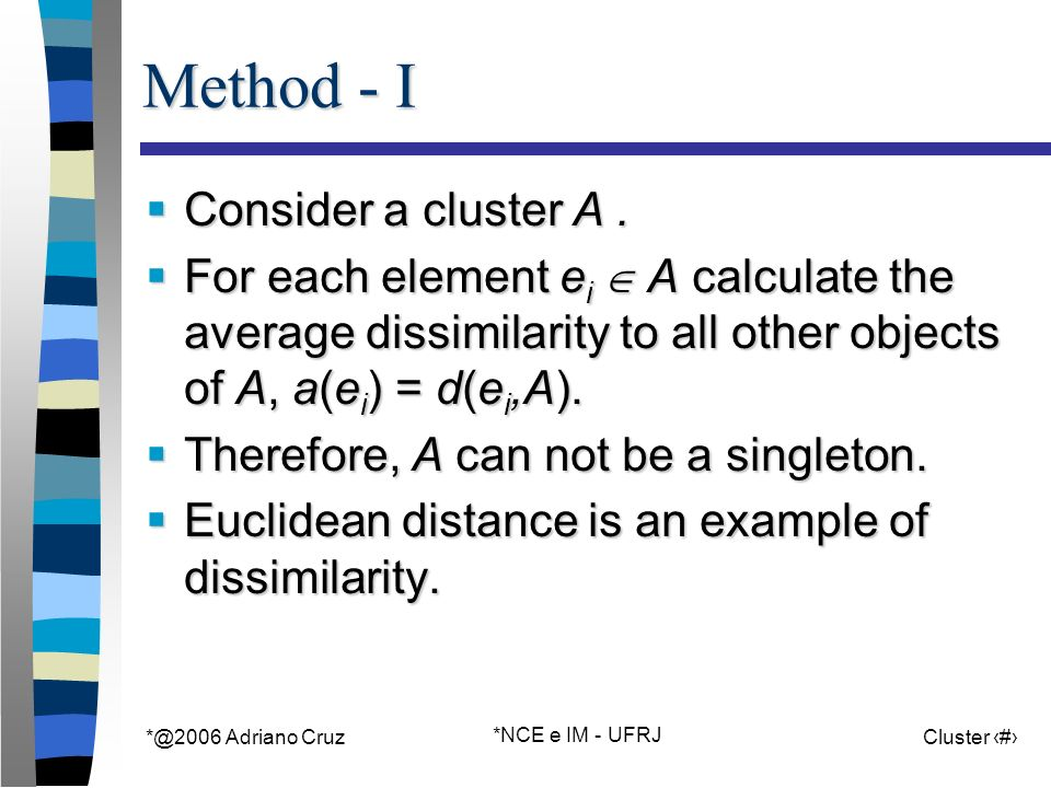*@2006 Adriano Cruz *NCE e IM - UFRJ Cluster 14 Method - I Consider a cluster A. Consider a cluster A. For each element e i A calculate the average di