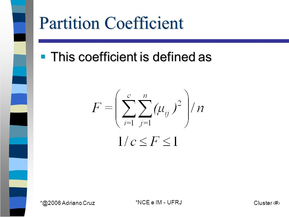Adriano Cruz *NCE e IM - UFRJ Cluster 26 Partition Coefficient This coefficient is defined as This coefficient is defined as