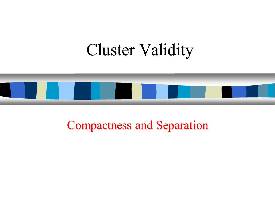 Cluster Validity Compactness and Separation