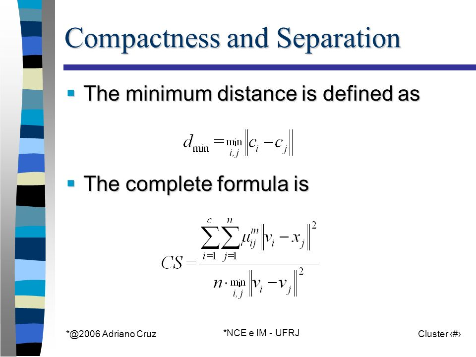 Adriano Cruz *NCE e IM - UFRJ Cluster 37 Compactness and Separation The minimum distance is defined as The minimum distance is defined as The complete formula is The complete formula is