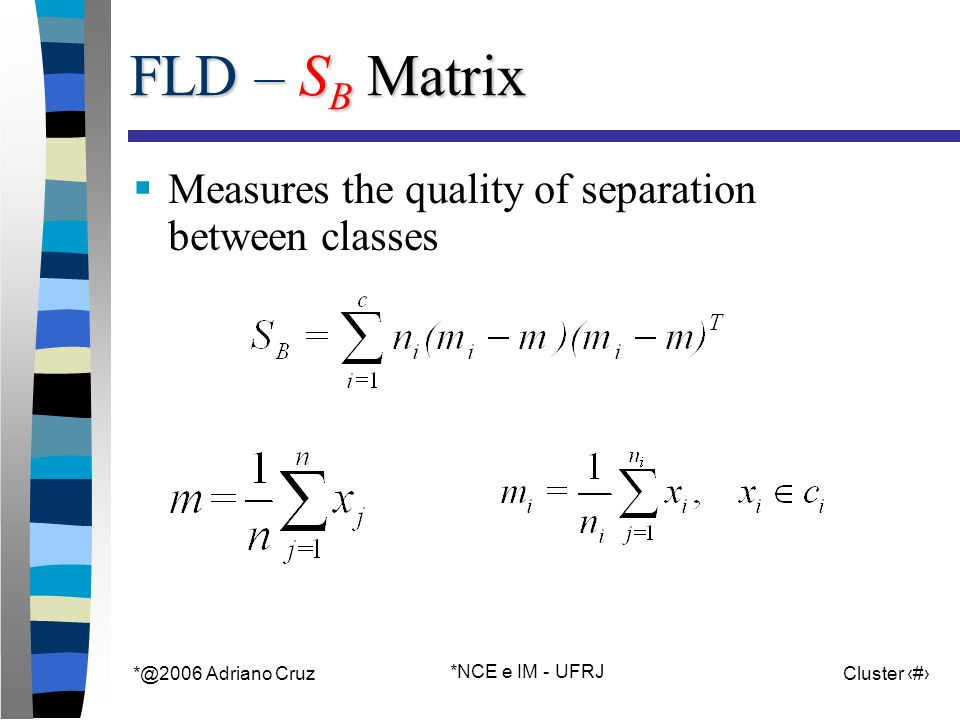Adriano Cruz *NCE e IM - UFRJ Cluster 44 FLD – S B Matrix Measures the quality of separation between classes
