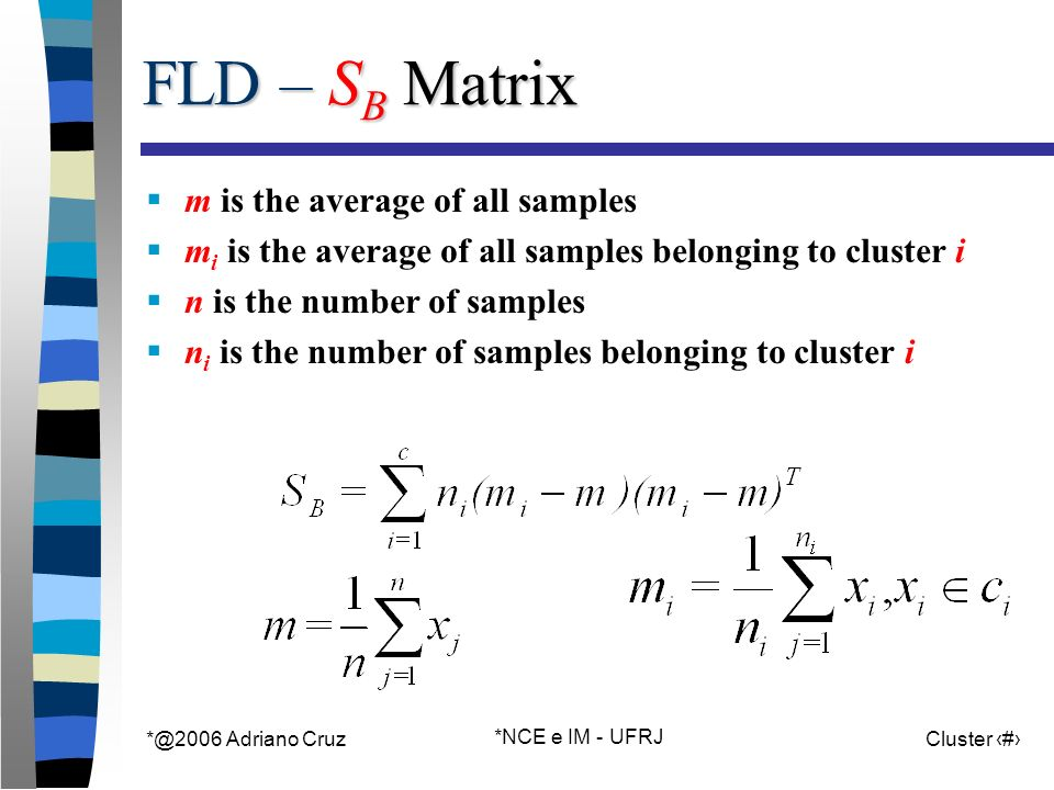 *@2006 Adriano Cruz *NCE e IM - UFRJ Cluster 45 FLD – S B Matrix m is the average of all samples m i is the average of all samples belonging to cluste