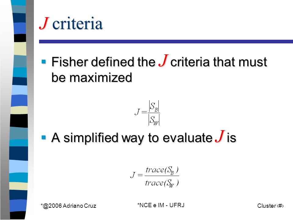 Adriano Cruz *NCE e IM - UFRJ Cluster 48 J criteria Fisher defined the J criteria that must be maximized Fisher defined the J criteria that must be maximized A simplified way to evaluate J is A simplified way to evaluate J is