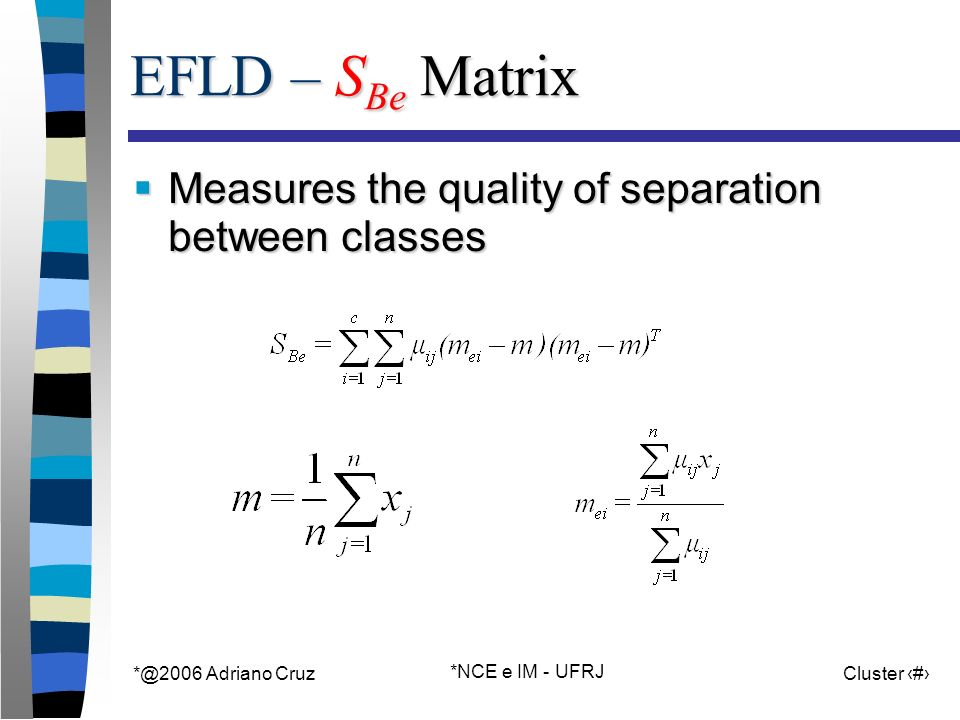 Adriano Cruz *NCE e IM - UFRJ Cluster 51 EFLD – S Be Matrix Measures the quality of separation between classes Measures the quality of separation between classes