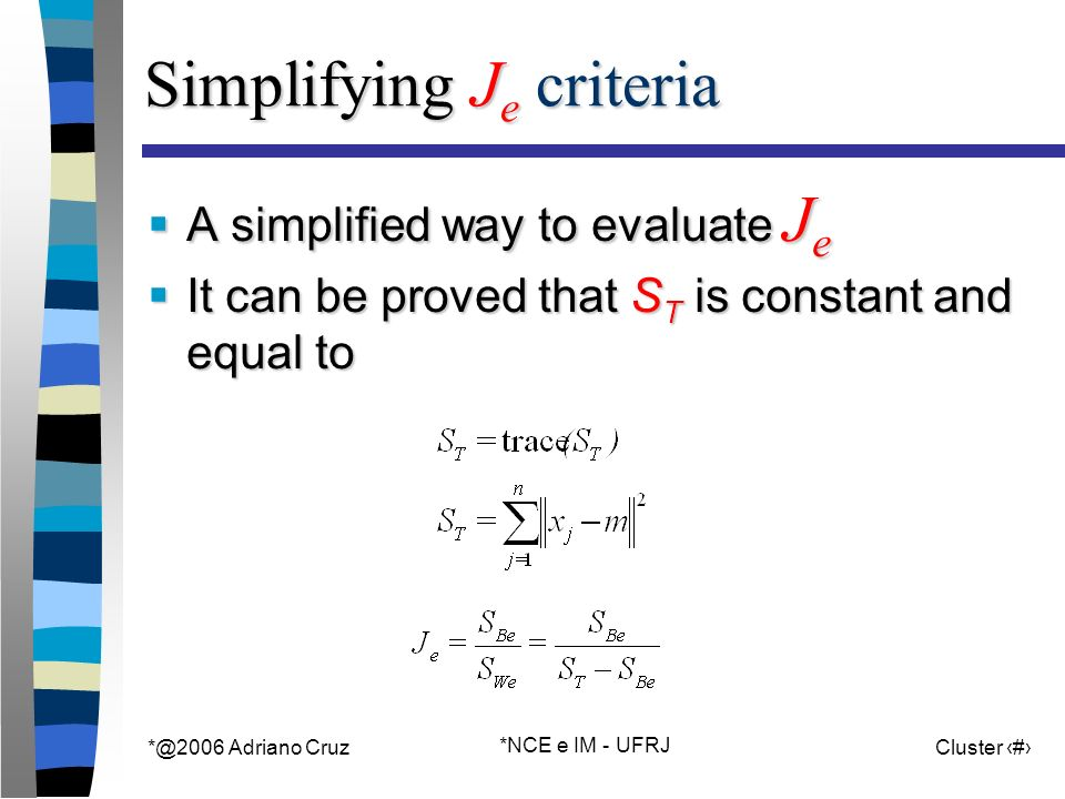 Adriano Cruz *NCE e IM - UFRJ Cluster 55 Simplifying J e criteria A simplified way to evaluate J e A simplified way to evaluate J e It can be proved that S T is constant and equal to It can be proved that S T is constant and equal to