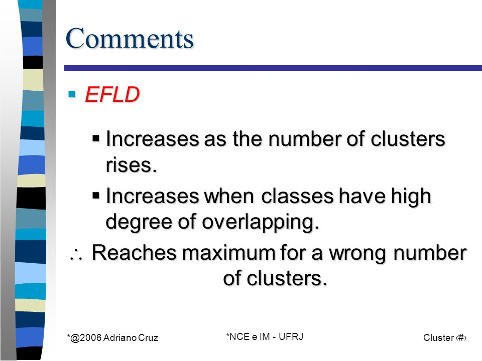 Adriano Cruz *NCE e IM - UFRJ Cluster 59Comments EFLD EFLD Increases as the number of clusters rises.