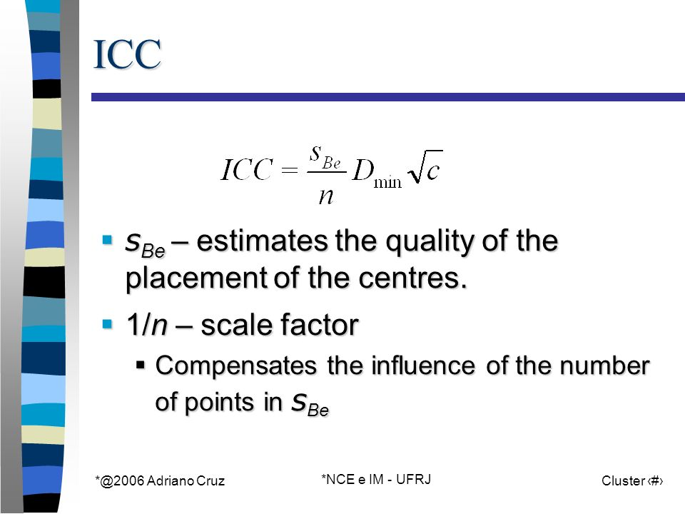 Adriano Cruz *NCE e IM - UFRJ Cluster 61ICC s Be – estimates the quality of the placement of the centres.
