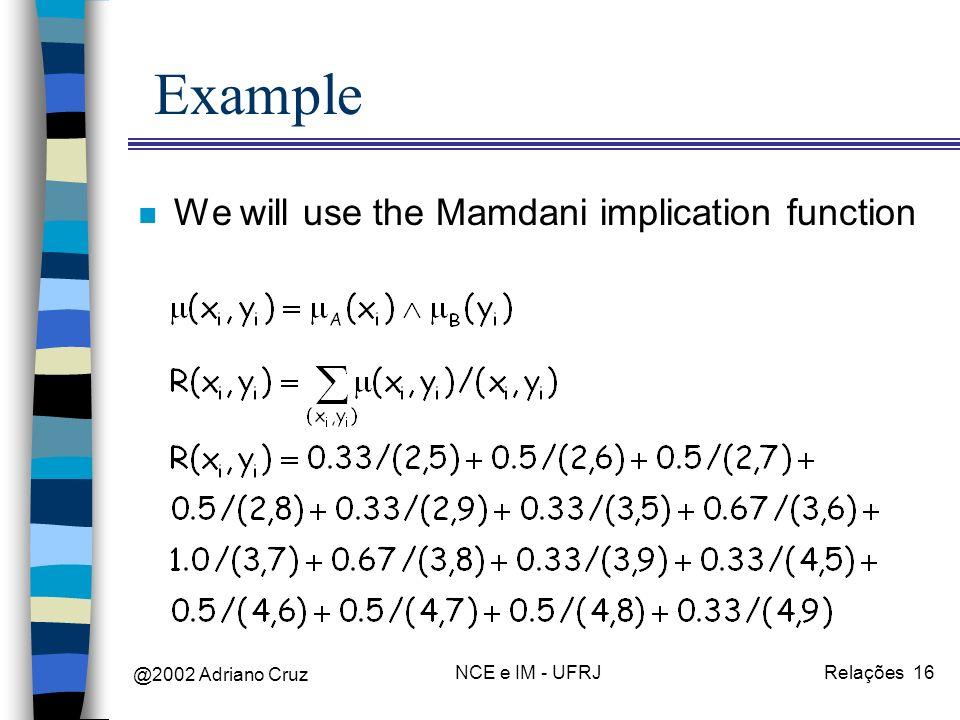 @2002 Adriano Cruz NCE e IM - UFRJRelações 16 Example n We will use the Mamdani implication function