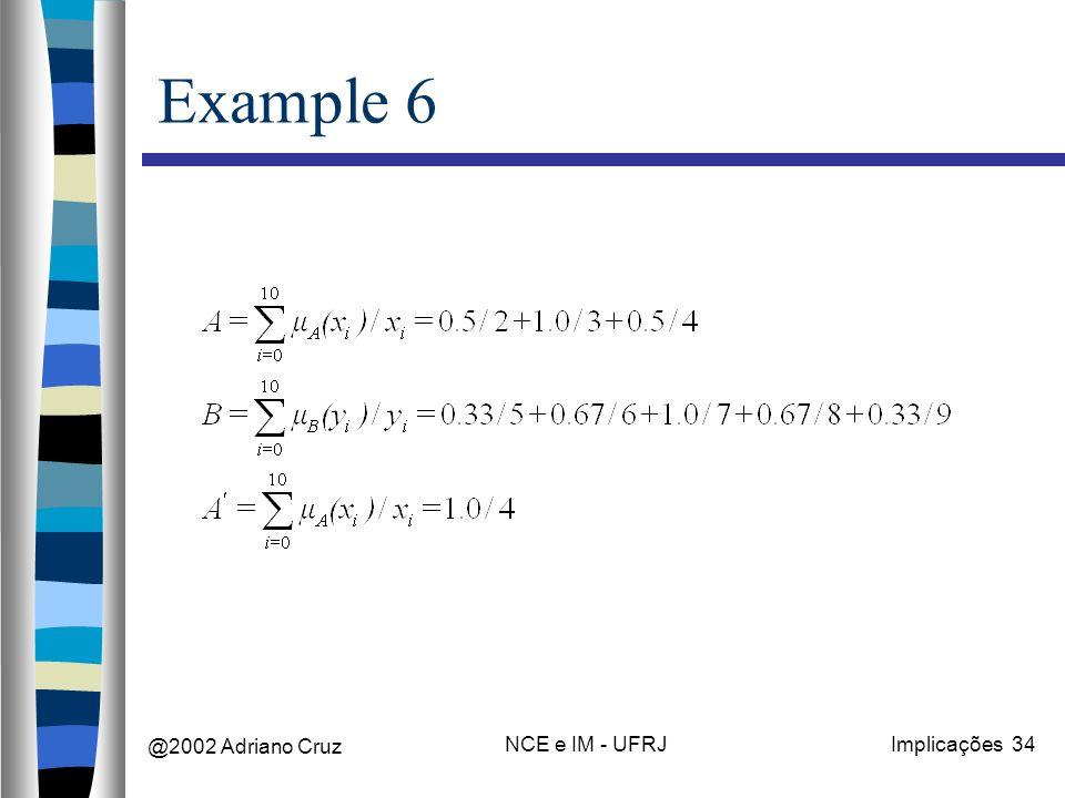 @2002 Adriano Cruz NCE e IM - UFRJImplicações 34 Example 6