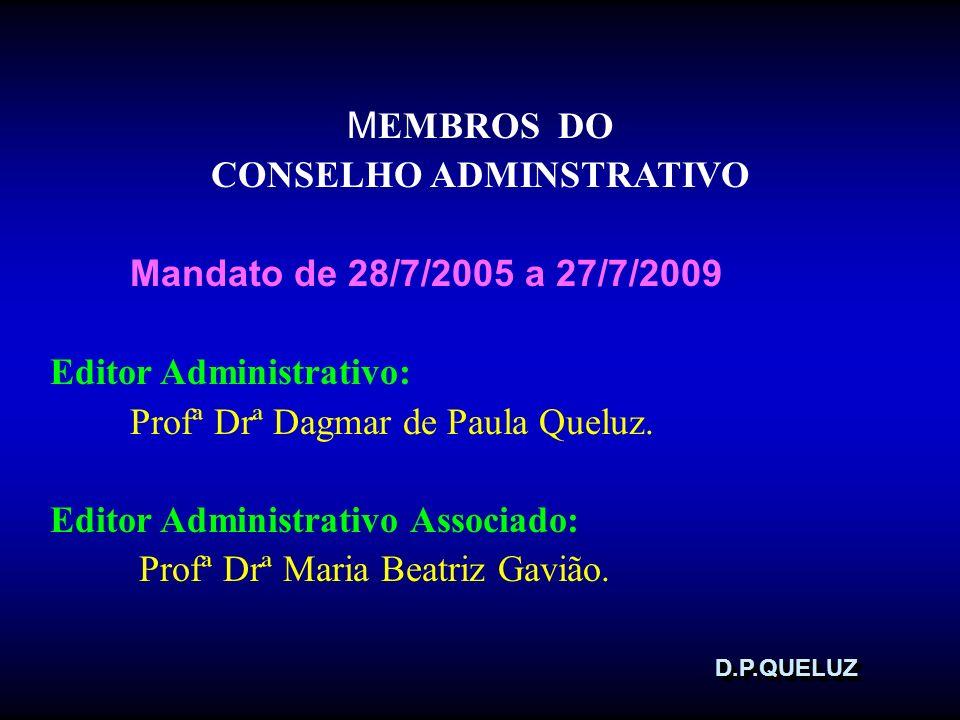 D.P.QUELUZD.P.QUELUZ M EMBROS DO CONSELHO ADMINSTRATIVO Mandato de 28/7/2005 a 27/7/2009 Editor Administrativo: Profª Drª Dagmar de Paula Queluz. Edit