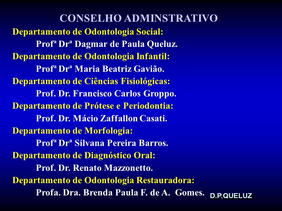 D.P.QUELUZD.P.QUELUZ CONSELHO ADMINSTRATIVO Departamento de Odontologia Social: Profª Drª Dagmar de Paula Queluz. Departamento de Odontologia Infantil