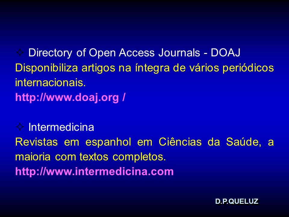 D.P.QUELUZD.P.QUELUZ Directory of Open Access Journals - DOAJ Disponibiliza artigos na íntegra de vários periódicos internacionais. http://www.doaj.or