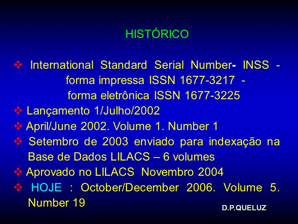 D.P.QUELUZD.P.QUELUZ HISTÓRICO International Standard Serial Number- INSS - forma impressa ISSN 1677-3217 - forma eletrônica ISSN 1677-3225 Lançamento